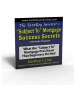 "The TurnKey Investor's ""Subject-To Mortgage"" Success Secrets"